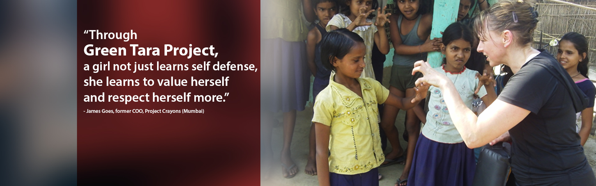 Through Green Tara Project, a girl not just learns self defense, she learns to value herself and respect herself more.